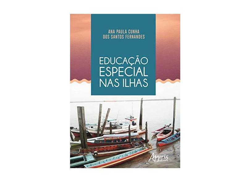 Educação Especial nas Ilhas - Ana Paula Cunha Dos Santos Fernandes - 9788547314095