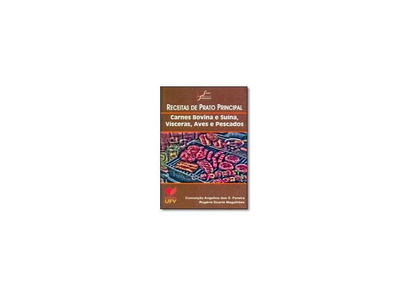Receitas de Prato Principal. Carnes Bovina e Suína, Vísceras, Aves e Pesca - Vários Autores - 9788572692786