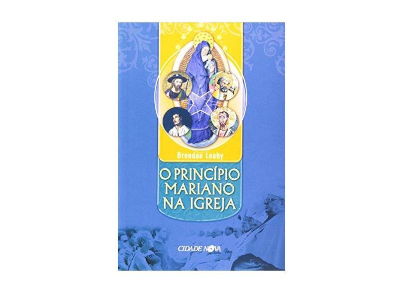 O Principio Mariano Na Igreja - Brendan Leahy - 9788571121676