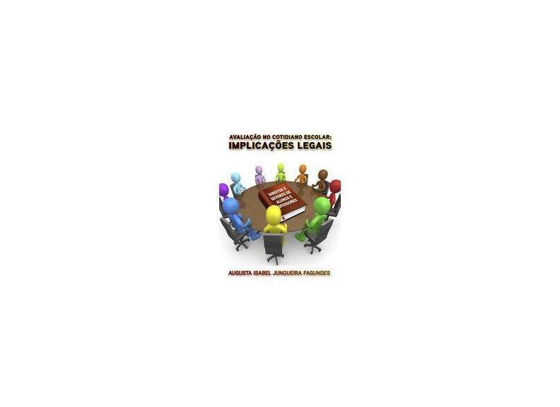 Avaliação no Cotidiano Escolar. Implicações Legais - Augusta Isabel Junqueira Fagundes - 9788566569049
