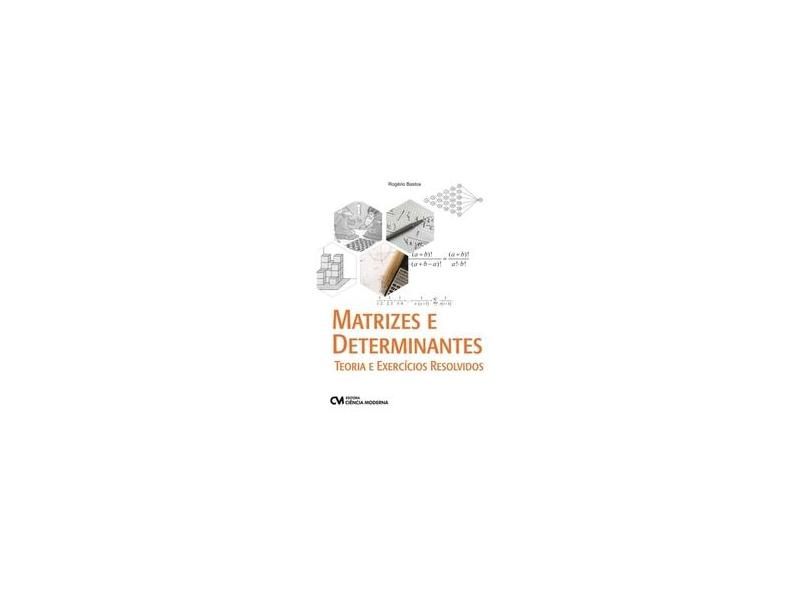 Matrizes e Determinantes. Teoria e Exercícios Resolvidos - Rogério Bastos Pimentel Pereira - 9788539908103