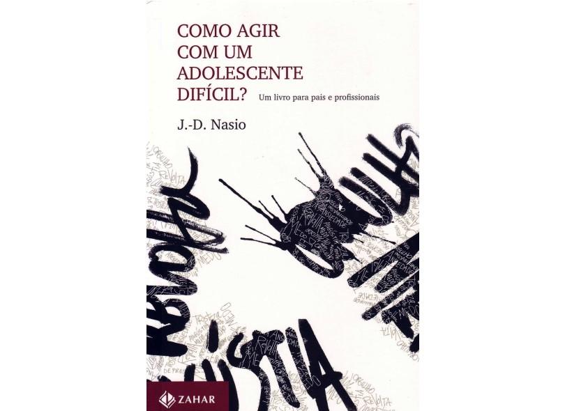 Como Agir Com Um Adolescente Difícil - Um Livro Para Pais e Profissionais - Nasio, J. D. - 9788537806944