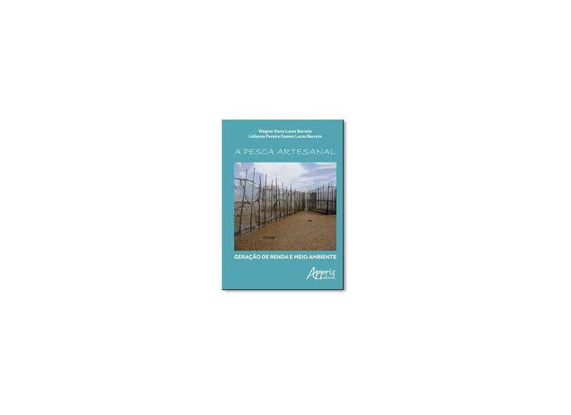A Pesca Artesanal. Geração de Renda e Meio Ambiente - Wagner Davy Lucas Barreto - 9788581929699