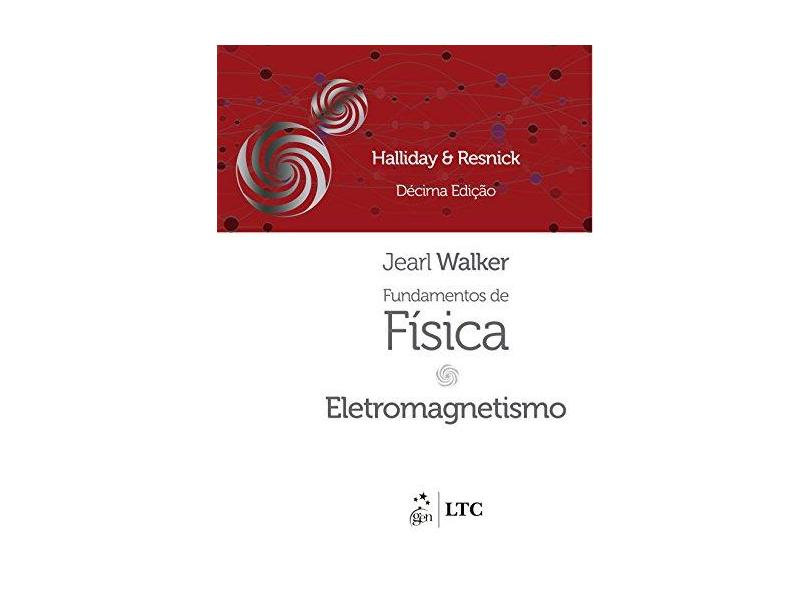 Fundamentos de Física 3 - Eletromagnetismo - 10ª Ed. 2016 - Halliday, David; Resnick, Robert; Walker, Jearl - 9788521630371