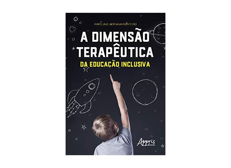 A Dimensão Terapêutica da Educação Inclusiva - Mariliane Adriana Monteiro - 9788547319380