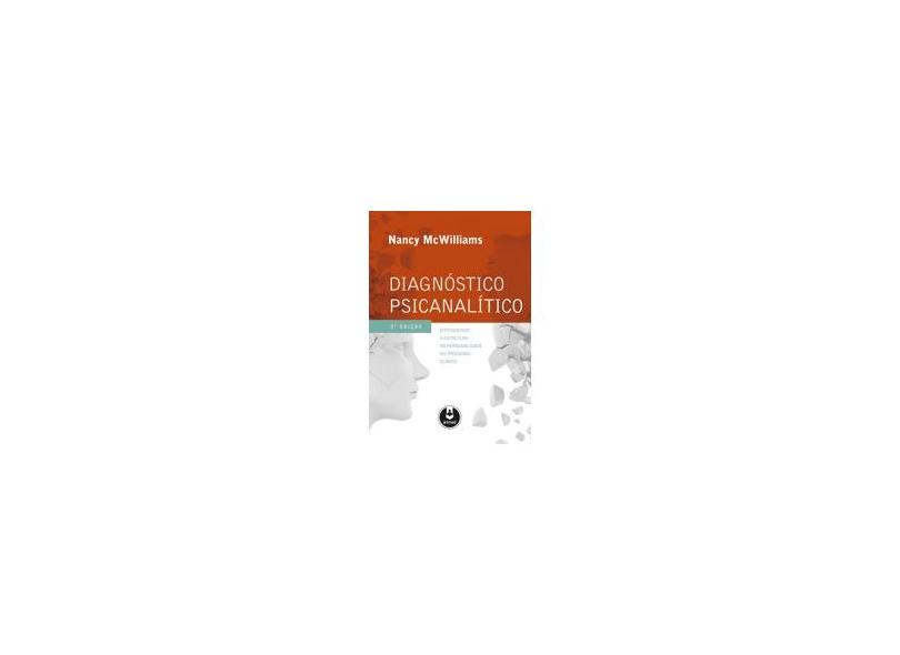 Diagnóstico Psicanalítico: Entendendo a Estrutura da Personalidade no Processo Clínico - Nancy Mcwillians - 9788565852937
