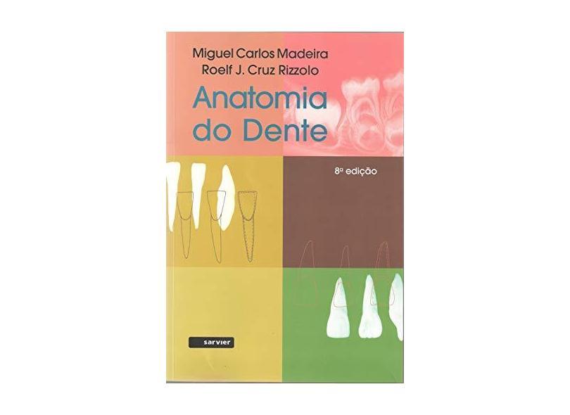 Anatomia Do Dente - Miguel Carlos Madeira - 9788573782523