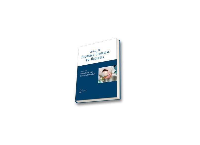 Atlas de Pequenas Cirurgias em Urologia - Ricardo Matias Lopes - 9788572889513