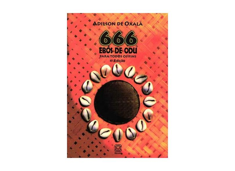 666 Ebos De Odu Para Todos Os Fins - Adilson De Oxala - 9788534703116