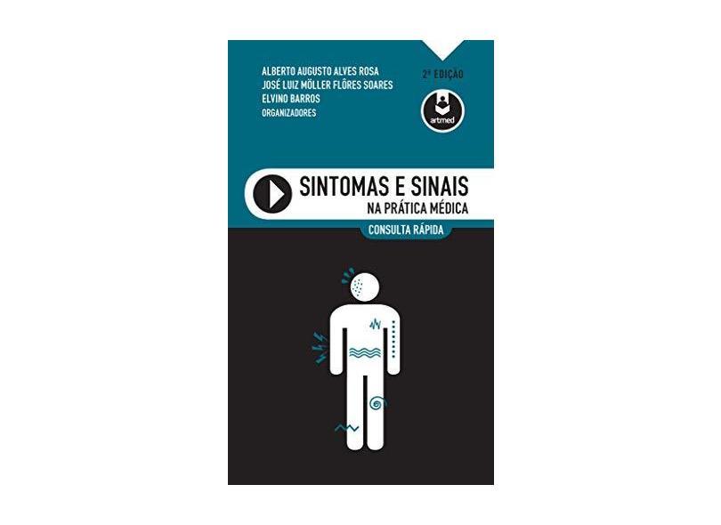Sintomas e Sinais na Prática Médica: Consulta Rápida - Alberto Augusto Alves Rosa - 9788582714959