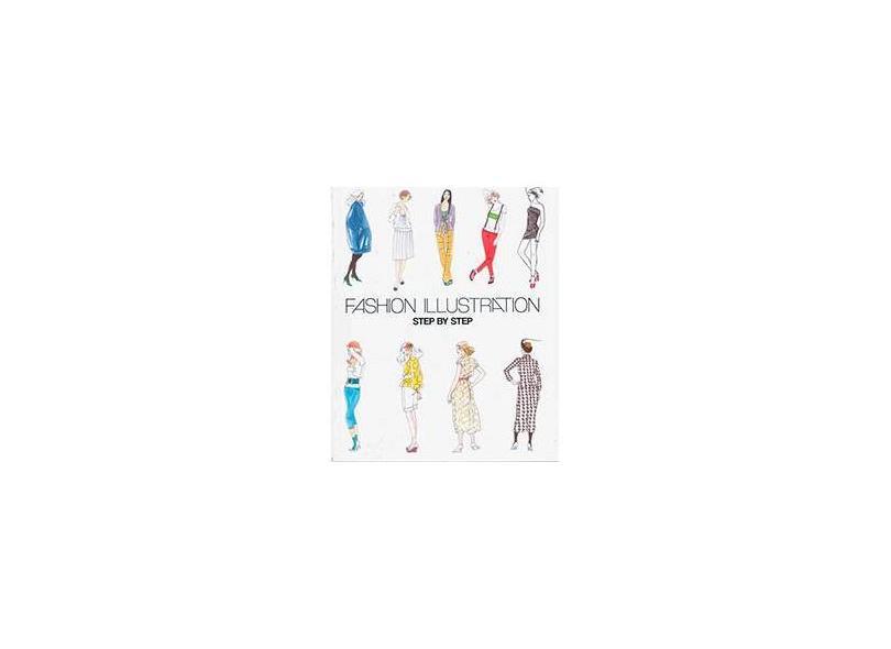 Fashion Illustration. Step By Step - Capa Comum - 9783864074073
