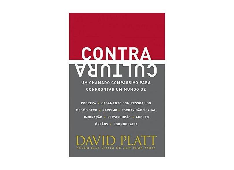Contracultura. Um Chamado Compassivo Para Confrontar Um Mundo de Pobreza - David Platt - 9788527506731