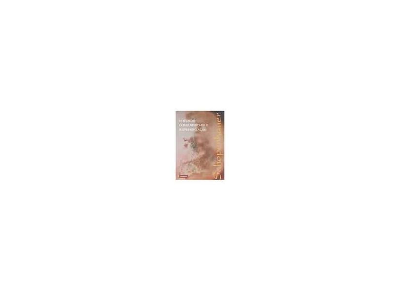 O Mundo Como Vontade e Representacao - Schopenhauer, Arthur - 9788585910419