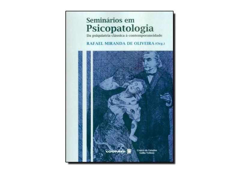 Seminários Em Psicopatologia da Psiquiatria Clássica A Contemporaneidade - Oliveira, Rafael Miranda De - 9788578250614