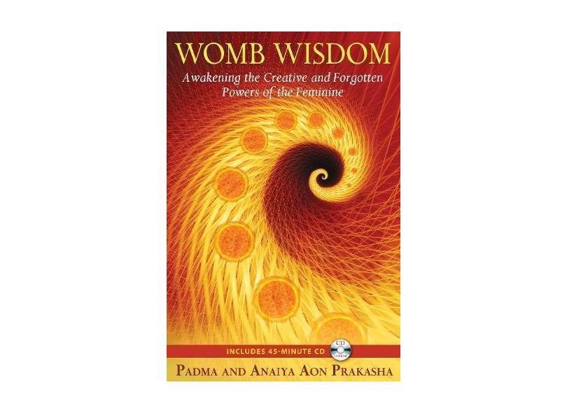Womb Wisdom: Awakening the Creative and Forgotten Powers of the Feminine [With CD (Audio)] - Padma Aon Prakasha - 9781594773785
