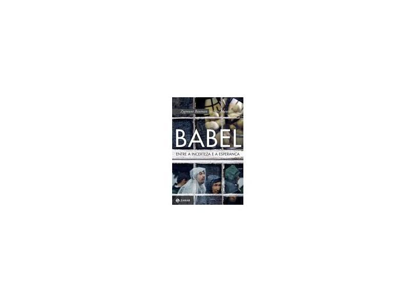 Babel - Entre A Incerteza e A Esperança - Bauman, Zygmunt ; Mauro, Ezio - 9788537815847