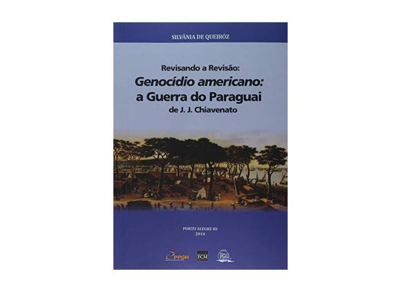 Revisando a Revisão. Genocídio Americano. A Guerra do Paraguai - Silvânia De Queiróz - 9788567542065