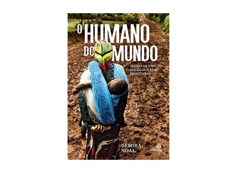 O Humano do Mundo - Diário De Uma Psicóloga Sem Fronteiras - Noal, Débora - 9788582466018