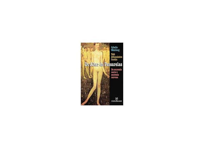 Do Altar Às Passarelas - Da Anorexia Santa À Anorexia Nervosa - Weinberg, Cybelle; Cordas, Taki Athanassios - 9788574196381
