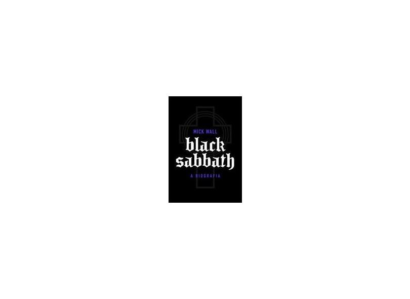 Black Sabbath: A Biografia - Mick Wall - 9788525056504