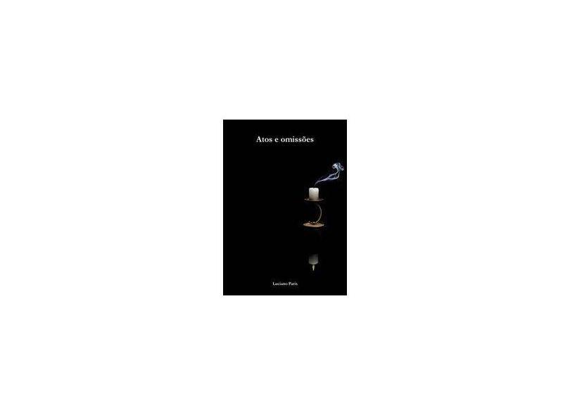 Atos e Omissões - Luciano Paris - 9788591327003