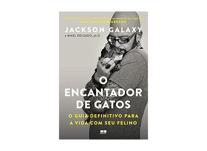 O Encantador De Gatos: O Guia Definitivo Para A Vida Com Seu Felino - Galaxy, Jackson - 9788546501144