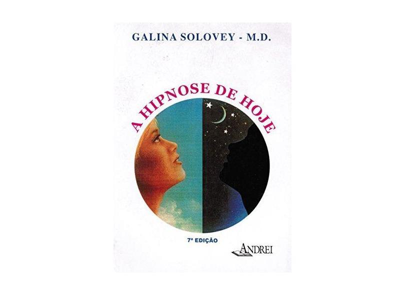 A hipnose de hoje - Galina Solovey - 9788574763743