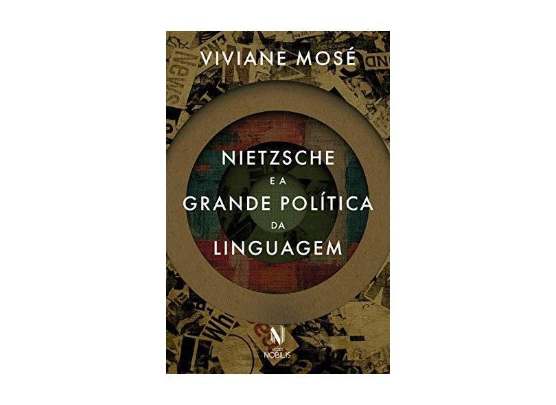 Nietzsche e a grande política da linguagem - Viviane Mosé - 9788532658111