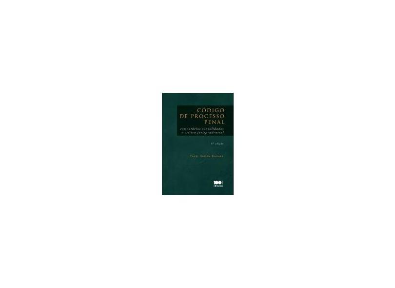 Código de Processo Penal - Comentários Consolidados e Crítica Jurisprudencial - 6ª Ed. 2014 - Choukr, Fauzi Hassan - 9788502220041