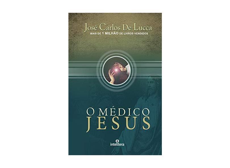 O Médico Jesus - Lucca, José Carlos De - 9788563808028