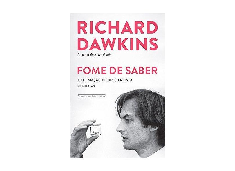 Fome de Saber - A Formação de Um Cientista - Dawkins, Richard - 9788535925838