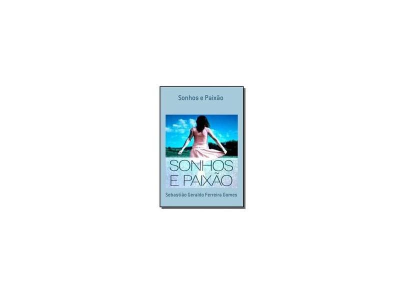 Sonhos e Paixão - Sebastião Geraldo Ferreira Gomes - 9788563654748