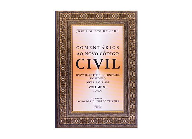Comentários ao Novo Código Civil - Vol. Xi - Tomo I - Artigos 757 a 802 - 1 Edição 2004 - Delgado, José Augusto - 9788530919429