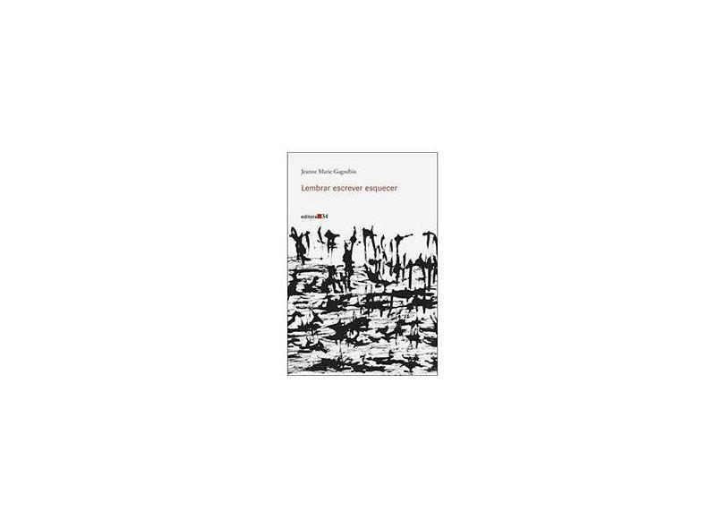 Lembrar, Escrever, Esquecer - Gagnebin, Jeanne Marie - 9788573263565