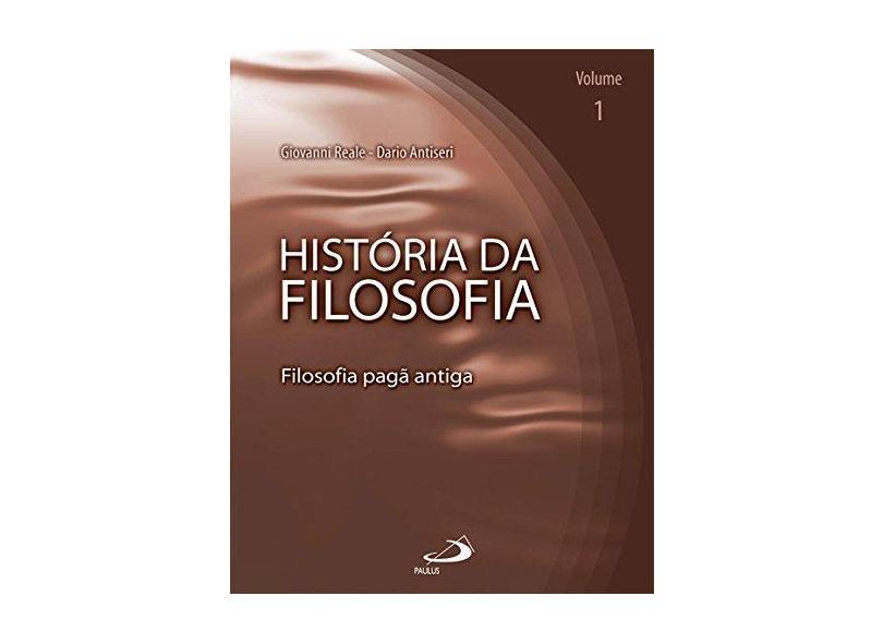 História da Filosofia - Filosofia Pagã Antiga - Volume 1 - Reale, Giovanni; Antiseri, Dario - 9788534919708