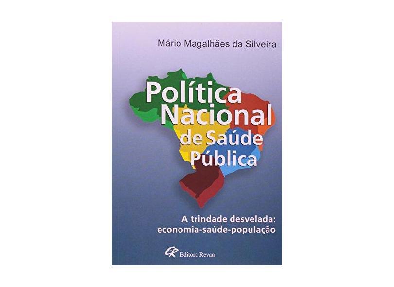 Política Nacional de Saúde Pública - A Trindade Desvelada: Economia-saúde-população - Silveira, Mário Magalhães - 9788571063280