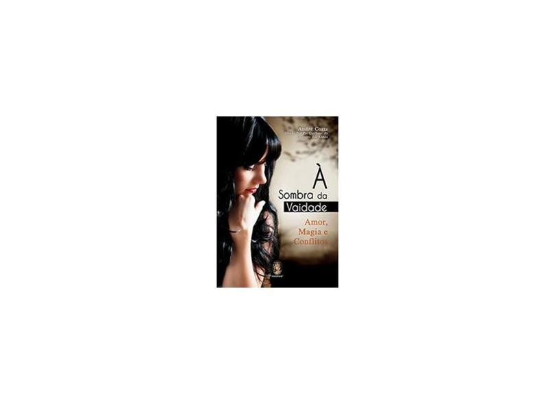 À Sombra da Vaidade: Amor, Magia e Conflitos - André Cozta - 9788537008782