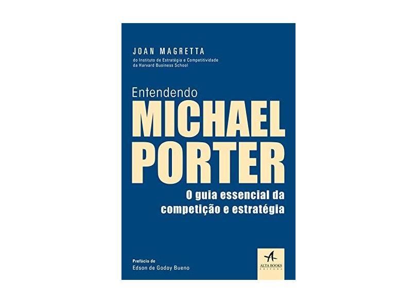 Entendendo Michael Porter: o Guia Essencial da Competição e Estratégia - Joan Magretta - 9788550807485
