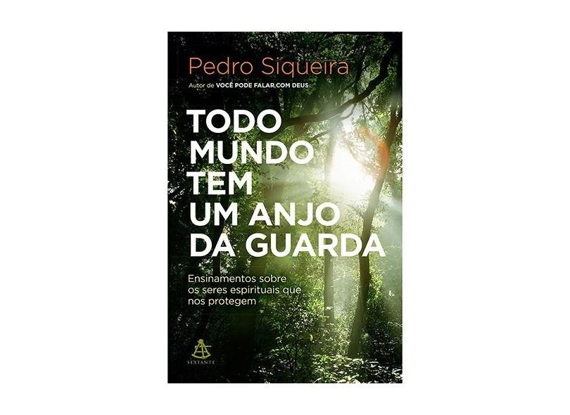 Todo Mundo Tem Um Anjo da Guarda - Pedro Siqueira; - 9788543104379