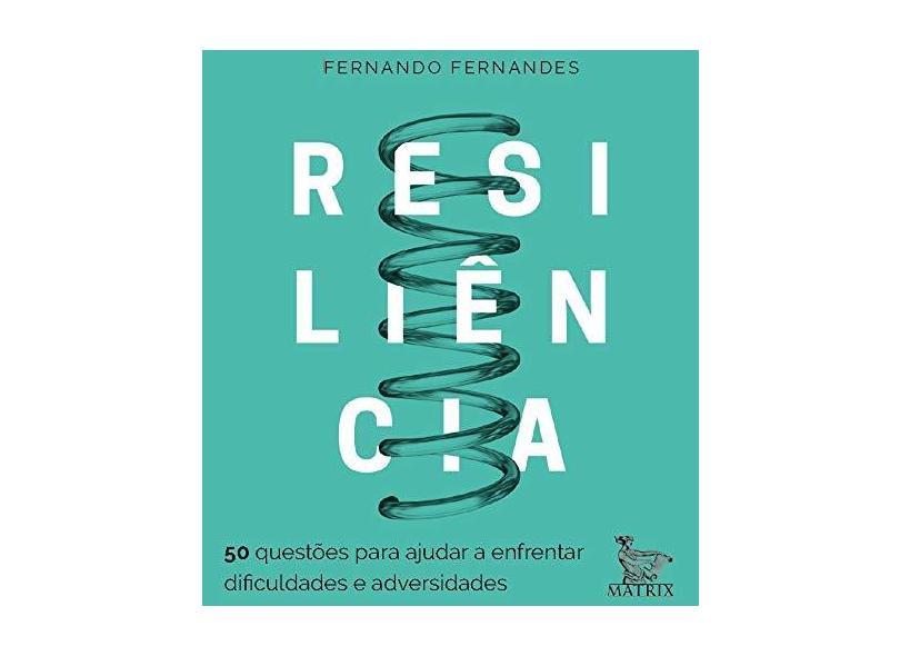 Resiliência: 50 questões para ajudar a enfrentar as dificuldades e adversidades - Fernando Fernandes - 9788582304983