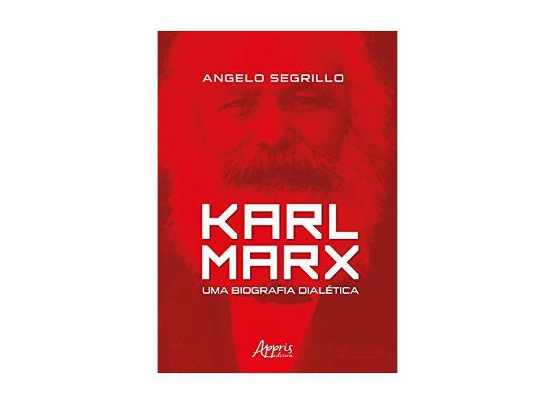 Karl Marx. Uma Biografia Dialética - Angelo Segrillo - 9788555079580