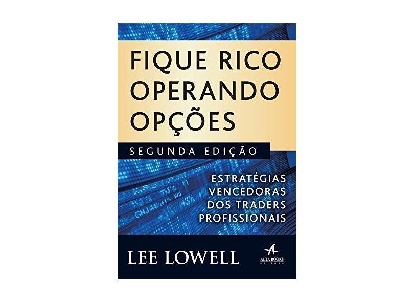 Fique Rico Operando Opções - 2ª Ed. 2018 - Lowell, Lee - 9788550802213