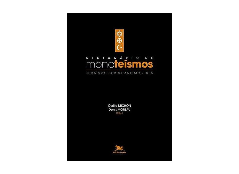 Dicionário de monoteísmos - Cyrille Michon - 9788515045099