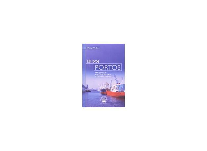 Lei Dos Portos - O Conselho De Autoridade Portuaria E A Busca Da Efica - Wesley O. Collyer - 9788577210503