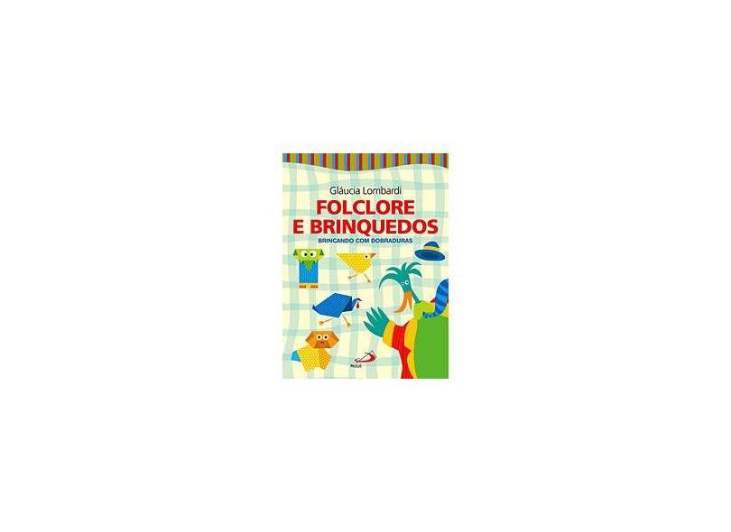 Folclore e Brinquedos: Brincando com Dobraduras - Gláucia Lombardi - 9788534925624