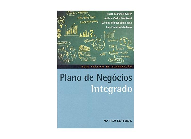 Plano de Negócios Integrado - Marshall Junior, Isnard; Eduardo Machado, Luís; Yoshikuni, Adilson Carlos; Salamacha, Luciano Miguel - 9788522515493