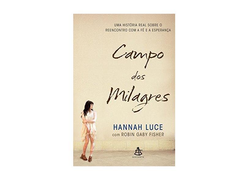 Campo Dos Milagres - Uma História Real Sobre o Reencontro Com A Fé e A Esperança - Fisher, Robin Gaby; Hannah Luce - 9788543101811