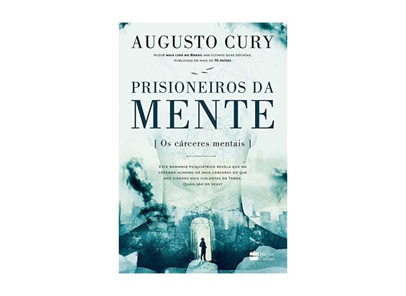 Prisioneiros da Mente. Os Cárceres Mentais - Augusto Cury - 9788595084292