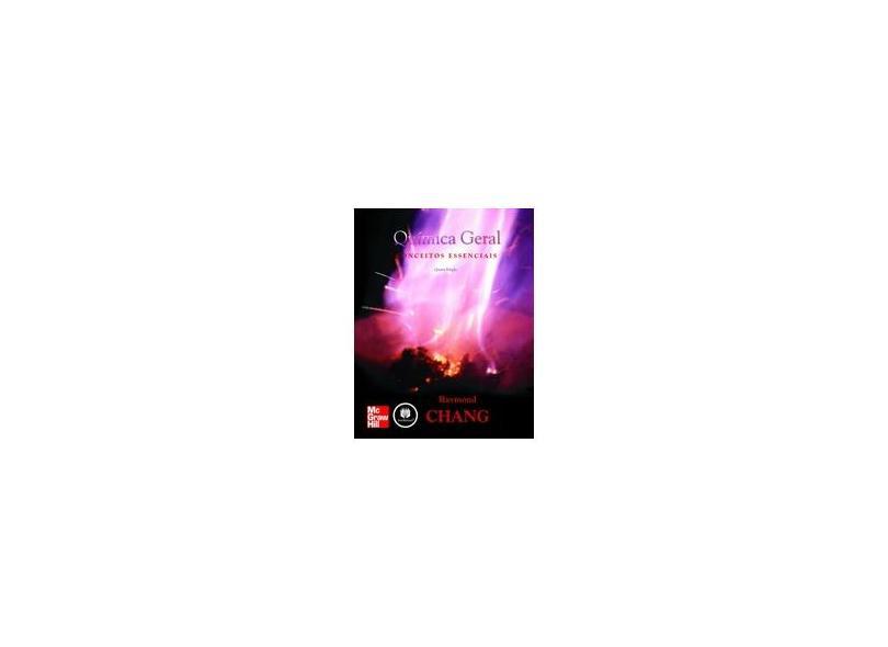 Química Geral - Conceitos Essenciais - 4ª Ed. 2007 - Chang, Raymond - 9788563308047