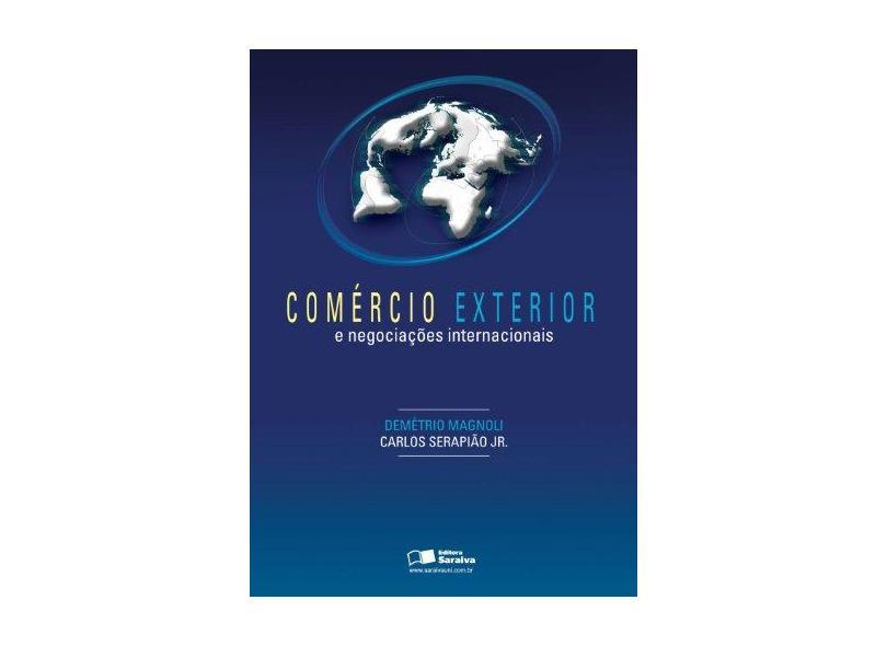 Comércio Exterior e Negociações Internacionais - Magnoli, Demetrio; Serapião Jr., Carlos - 9788502060098